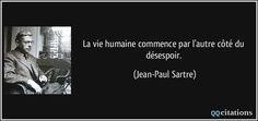 citation-la-vie-humaine-commence-par-l-autre-cote-du-desespoir-jean-paul-sartre-144716.jpg (850×400)