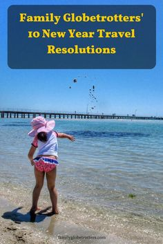 Family Globetrotter's 10 New Year Family Travel Resolutions. familyglobetrotters.com