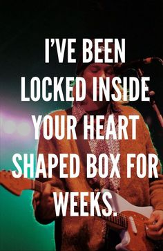 Heart-Shaped Box. probably my favorite song by nirvana