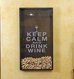 Keep Calm and Drink Wine, idea for corks wall art