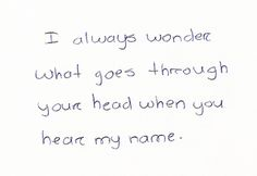 I really would like to know...because everytime I hear yours it makes every thought double its thinking of you.