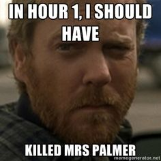 Jack Bauer 24. Ugh. Mrs Palmer. Once W and I saw the actress in a hotel and it was impossible to separate the negative feelings. Haha.