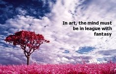 In art, the mind must be in league with fantasy  #art #fantasy #natural