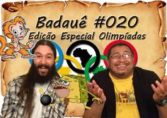 Badauê #20 - Previsões Olímpicas!
