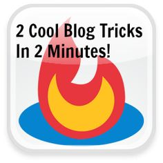 2 Cool Blog Tricks in 2 Minutes to Improve Your Blog {tutorial}