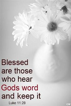 Blessed are those who hear God's word and keep it. Luke 11:28 / BIBLE IN MY LANGUAGE: