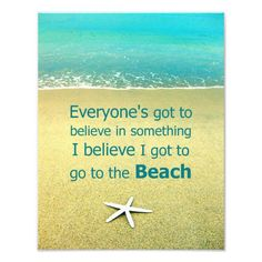 Everyone's Got to Believe in Something. I believe I got to go to the Beach. Photo Print Featuring beach with Starfish.