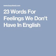 23 Words For Feelings We Don't Have In English