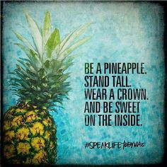 Be a pineapple stand tall wear a crown and be sweet on the inside TobyMac speak life love this quote by Toby