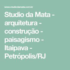 Studio da Mata - arquitetura - construção - paisagismo - Itaipava - Petrópolis/RJ