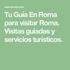 Tu Guía En Roma para visitar Roma. Visitas guiadas y servicios turísticos.