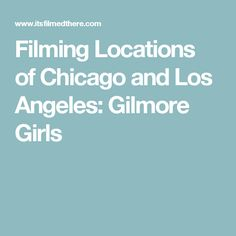 Filming Locations of Chicago and Los Angeles: Gilmore Girls