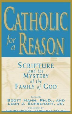 Catholic For A Reason: Scripture and the Mystery of the Family of God by multiple, http://www.amazon.com/dp/B004KAA7D6/ref=cm_sw_r_pi_dp_tmsqrb06SK17W