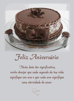 Feliz Aniversário    Nesta data tão significativa,  venho desejar que cada segundo da tua vida  signifique um ano e que cada ano signifique  uma eternidade de amor