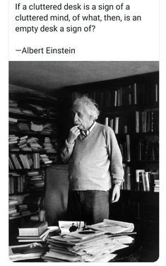 If a cluttered desk is a sign of a cluttered mind, of what, then, is an empty desk a sign of? —Albert Einstein Tech Quotes, Albert Einstein, Mindfulness, Empty, Desk, Sign, Fictional Characters, Desktop, Table Desk