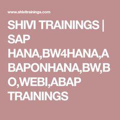SHIVI TRAININGS | SAP HANA,BW4HANA,ABAPONHANA,BW,BO,WEBI,ABAP TRAININGS