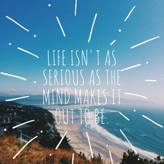 """""""Life isn't as serious as the mind makes it out to be."""" - Eckhart Tolle #inspirational #quotes"""