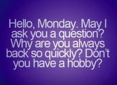Monday go away