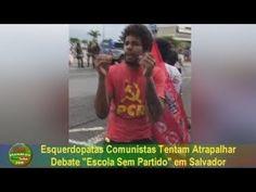 """Comunistas Tentam Atrapalhar Debate """"Escola Sem Partido"""" em Salvador fei..."""
