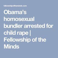 Obama's homosexual bundler arrested for child rape   Fellowship of the Minds