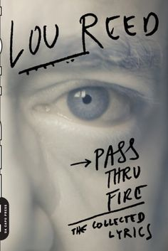 """Pass Thru Fire: The Collected Lyrics by Lou Reed. Designer Stefan Sagmeister, Da Capo Press, 2008. The simple underline with dots under """"Lou"""" and the arrow next to """"Pass"""" add just the right emphasis and artfulness to the hand-type."""