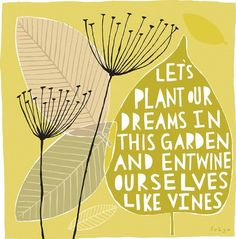 Let's Plant our Dreams in this Garden: by FreyaArt  ...