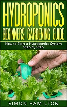 Hydroponics: Hydroponics Beginners Gardening Guide: How to Start a Hydroponics Growing System Step by Step (hydroponics for beginners, Hydroponics Growing System, gardening, hyrdoponics) - Kindle edition by Simon Hamilton, Hydroponic Publishers. Crafts, Hobbies & Home Kindle eBooks @ Amazon.com.