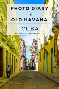 Old Havana | Cuba | Havana | Travel Planning | Colorful Streets | Unique Architecture | Photo Diary