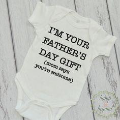 I'm Your Father's Day Gift Mom Says You're Welcome First Fathers Day Baby Boy Shirt Funny Fathers Day Shirt New Dad Father's Day Gift 075