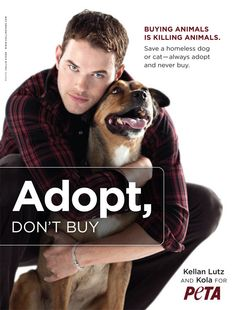 Adopt, don't buy. Plus I guess it's a smart advertising move to have a very attractive man telling us to adopt.