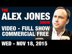 The Alex Jones Show (VIDEO Commercial Free) Wed. November 18 2015: Live ...