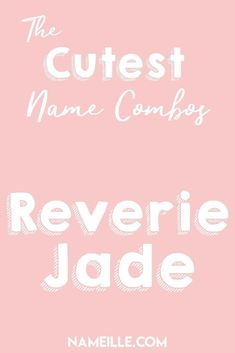 Reverie Jade I First & Middle Baby Name Combinations for Girls I Nameille.com