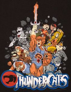 Thundercats-Ho!! This was my all time favorite show.