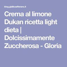 Crema al limone Dukan ricetta light dieta   Dolcissimamente Zuccherosa - Gloria