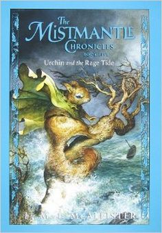 The Mistmantle Chronicles, Book Five: Urchin and the Rage Tide: M. I. McAllister: 9781423101857: Amazon.com: Books