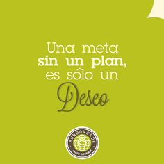 """""""Una meta sin un plan, es sólo un deseo"""" #Frases #Motivación #Vida #MundoVerde"""