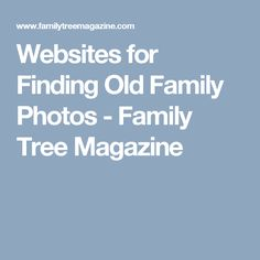 Websites for Finding Old Family Photos - Family Tree Magazine