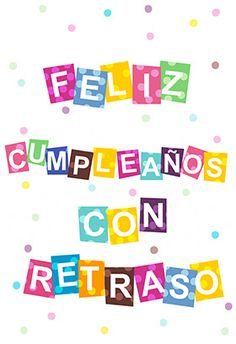 """Topos De Cumpleaños Con Retraso"" eCard. Customize, add text and photos. Send by email or Facebook."