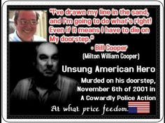 Published on Jun 10, 2012 -  Meet Bill Cooper : Murdered at His Home in a Cowardly Police Action.   Bill Cooper is a man everyone should know about. Few actually do. There should be statues of this man in every town across America! There never will be.. He tried to do the right thing, and it cost him everything. His words are more important now than ever. His message is as relevant and true now as ever! He warned of the world we live in today, when I for one, couldn't even imagine it .....