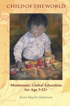 Child of the World: Montessori, Global Education for Age by Susan Mayclin Stephenson Montessori Books, Homeschool Books, Montessori Classroom, Montessori Activities, Montessori Toddler, Homeschooling, Classroom Ideas, Teacher Association, Early Middle Ages