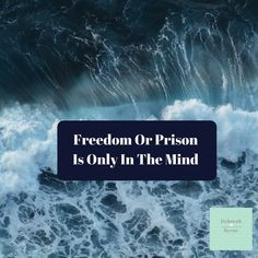 Freedom Or Prison Is Only In The Mind