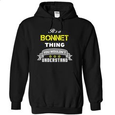 Its a BONNET thing. - #tshirt women #sweater nails. PURCHASE NOW => https://www.sunfrog.com/Names/Its-a-BONNET-thing-Black-16964422-Hoodie.html?68278
