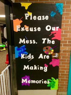 Please Excuse Our Mess. The Kids Are Making Memories classroom door idea.