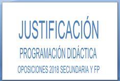 JUSTIFICACIÓN PROGRAMACIÓN DIDÁCTICA OPOSICIONES 2018 SECUNDARIA Y FP
