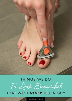 things we do to look beautiful