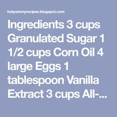 Ingredients 3 cups Granulated Sugar 1 cups Corn Oil 4 large Eggs 1 tablespoon Vanilla Extract 3 cups All-Purpose Flour 1 tablespoon . Homemade Carrot Cake, Carrot Cakes, Apple Cake Recipes, Food N, Large Egg, Granulated Sugar, Carrots, Vanilla, Purpose