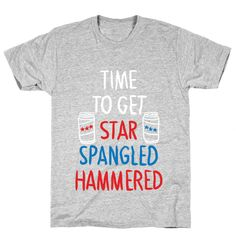 Time to Get Star Spangled Hammered T Shirt. Sometimes you gotta blow off some steam. Drink a few beers. Forget about the problems. Reduce the stress. This is healthy. Plus, spangled is a super cool word.  But, let's not get too sloshy here. We have a lot of work to do. There's a revolution in the works we the people must support.   #beer #releasethememo