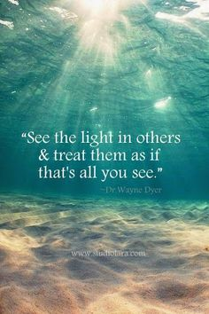 See the light in others.