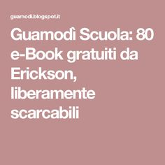 Guamodì Scuola: 80 e-Book gratuiti da Erickson, liberamente scarcabili D Book, Montessori Activities, Classroom Management, Teacher, Math, Learning, Geography, Behance, Psicologia