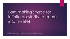 I am making space for infinite possibility to come into my life!